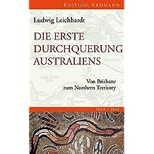 Die erste Durchquerung Australiens: Von Brisbane zum Northern Territory (Edition Erdmann in der marixverlag GmbH)