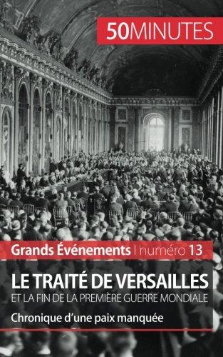 Le trait de Versailles et la fin de la Premire Guerre mondiale: Chronique dune paix manque