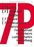 [7P]: [7] ORTE [7] PREKÄRE FELDER: 6. Fotofestival Mannheim-Ludwigshafen-Heidelberg
