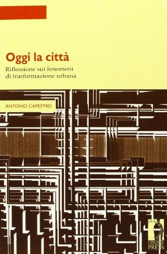Oggi la città. Riflessione sui fenomeni di trasformazione urbana (Strumenti per la didattica e la ricerca)
