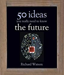 50 Ideas You Really Need to Know: The Future (50 Ideas You Really Need to Know Series)