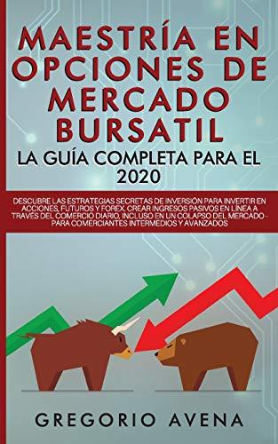 Maestría en Opciones de Mercado Bursatil - La guía completa para el...
