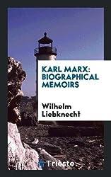 Karl Marx: Biographical Memoirs