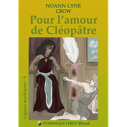Pour l'amour de Cléopâtre: Figures mythiques 4 (e-ros)
