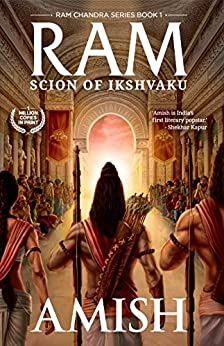 Ram - Scion of Ikshvaku: An Epic adventure story book on the Ramayana, The Tale of Lord Ram (Ram Chandra Series 1) by [Tripathi, Amish]