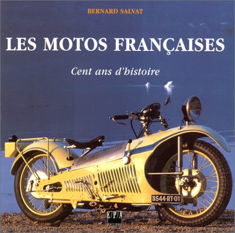 Les Motos françaises. Cent ans d'histoire