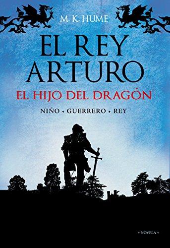 El rey Arturo (I). El hijo del dragón (Alianza Literaria (Al)) por M. K. Hume