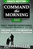Command the Morning 365: Daily Prayer Devotional (Grace Edition) —  Volume 4 — 4th Quarter — October / November / December (Command the Morning 365 Grace Edition Series)
