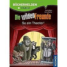 Die wilden Freunde, Bücherhelden, So ein Theater!