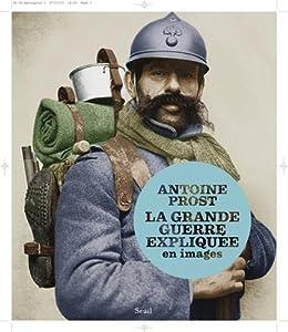 vignette de 'La Grande Guerre expliquée en images (Antoine Prost)'