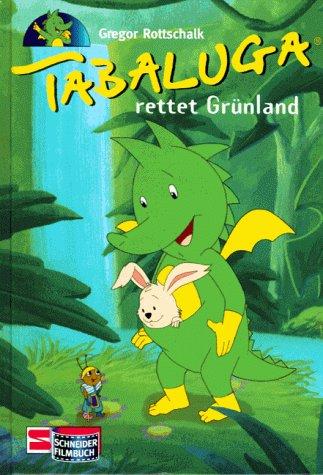 Tabaluga rettet Grünland. Das Buch zur ZDF- Serie.