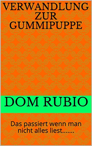 Verwandlung zur Gummipuppe: Das passiert wenn man nicht alles liest....... (German Edition) par Dom Rubio