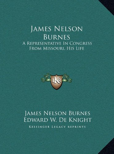 James Nelson Burnes: A Representative in Congress from Missouri, His Life