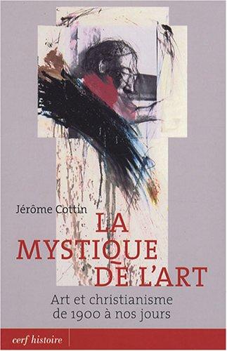 La mystique de l'art : Art et christianisme de 1900 à nos jours