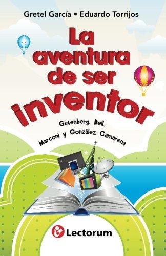 La aventura de ser inventor: Gutenberg, Bell, Marconi y Gonzalez Camarena por Gretel Garcia