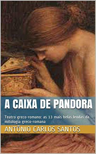A caixa de Pandora: Teatro greco-romano: as 13 mais belas lendas da mitologia greco-romana (Portuguese Edition)