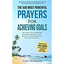 Prayer | The 500 Most Powerful Prayers for Achieving Goals: Includes Life Changing Prayers for Paleo Diet, Beauty, Lucid Dreaming, The Rich & Sales