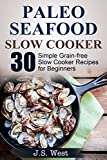 Image de Slow Cooker: Slow Cooker Recipes and Slow Cooker Cookbook: 30 Simple Grain-free Seafo