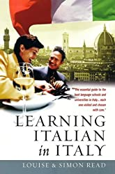 Learning Italian In Italy: The essential guide to the best language schools and universities in Italy... each one visited and chosen with care