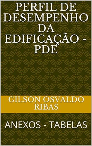 PERFIL DE DESEMPENHO DA EDIFICAÇÃO - PDE: ANEXOS - TABELAS (Portuguese Edition) por Gilson  Osvaldo Ribas