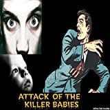 Attack of the Killer Babies