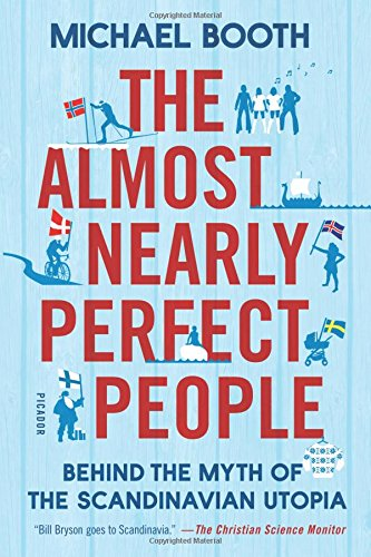 The Almost Nearly Perfect People: Behind the Myth of the Scandinavian Utopia por Michael Booth