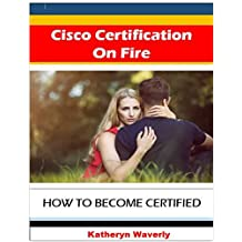 Cisco Certification On Fire: How to Become Certified (English Edition)