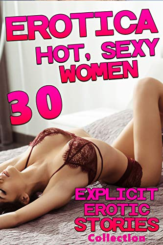 HOT, SEXY WOMEN EROTICA... 30 EXPLICIT EROTIC STORIES COLLECTION (English Edition)