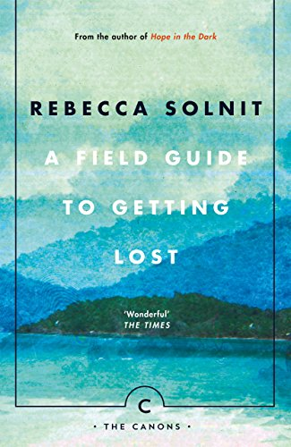 A Field Guide To Getting Lost (Canons) por Rebecca Solnit