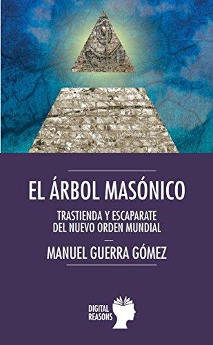 El árbol masónico: Trastienda y escaparate del nuevo orden mundial por Manuel Guerra Gómez