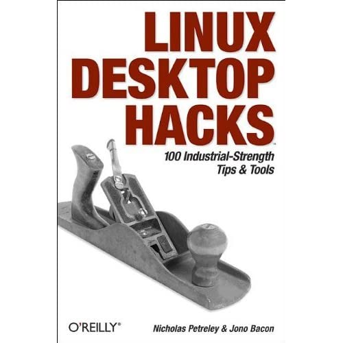 Linux Desktop Hacks: Tips & Tools for Customizing and Optimizing your OS by Nicholas Petreley (2005-03-28)