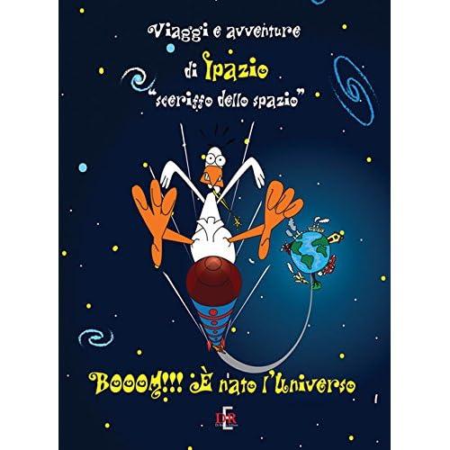 Booom!!! È Nato L'universo. Viaggi E Avventure Di Ipazio «Sceriffo Dello Spazio»