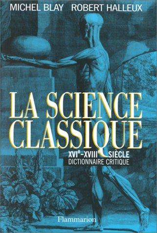 LA SCIENCE CLASSIQUE. XVIème-XVIIIème siècle, dictionnaire critique