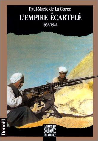 L'aventure coloniale de la France - L'Empire écartelé, 1936-1946