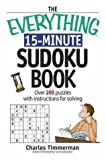 The Everything 30-Minute Sudoku Book: Over 200 Puzzles With Instructructions For Solving