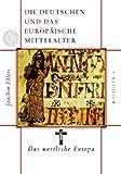 Die Deutschen und das europäische Mittelalter 1/4.: Die Deutschen und das europäische Mittelalter: Das westliche Europa - Joachim Ehlers
