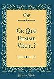 Telecharger Livres Ce Que Femme Veut Classic Reprint (PDF,EPUB,MOBI) gratuits en Francaise