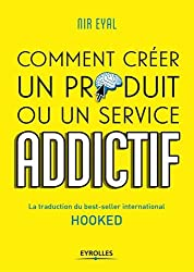 Comment créer un produit ou un service addictif: La traduction du best-seller international HOOKED