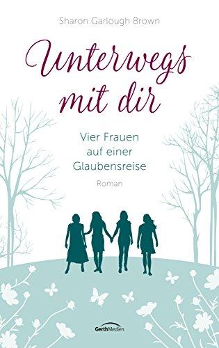 Unterwegs mit dir: Vier Frauen auf einer Glaubensreise. Roman. -