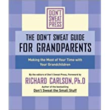 The Don't Sweat Guide for Grandparents: Making the Most of Your Time with Your Grandchildren (Don't Sweat Guides)