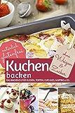 Kuchen backen ohne Weizen und Zucker: Das Backbuch für Kuchen, Torten, Cupcakes, Muffins & Co. - natürlich glutenfrei (REZEPTBUCH BACKEN OHNE ZUCKER, Band 7)