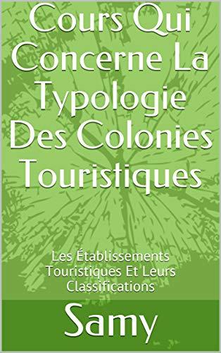 Couverture du livre Cours Qui Concerne La Typologie Des Colonies Touristiques: Les Établissements Touristiques Et Leurs Classifications