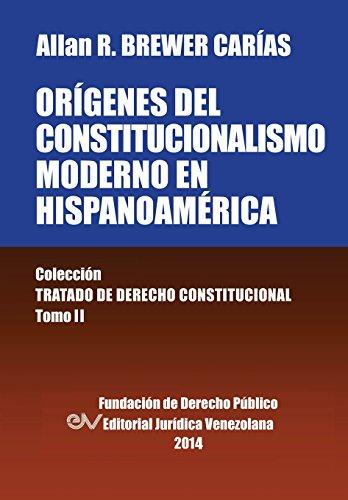 Origenes del Constitucionalismo Moderno En Hispanoamerica. Colecci'on Tratado de Derecho Constitucional, Tomo II por Allan R. Brewer-Carias