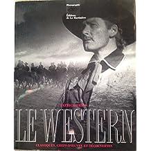 Le western : Classiques, chefs-d'oeuvre et découvertes