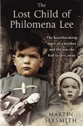The Lost Child of Philomena Lee: A Mother, Her Son, and a Fifty-Year Search by Martin Sixsmith (2010-05-21)