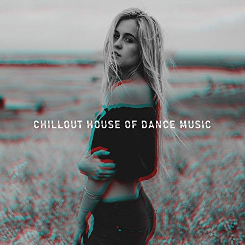 Chillout House of Dance Music: 2019 Electro Chill Out Rhythms Created for Evening Club & Beach Dance Party, Deep House Styled Music, EDM New Songs Mix -