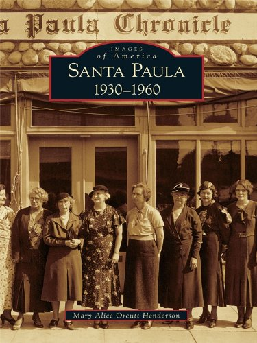 Santa Paula: 1930-1960 (Images of America) (English Edition) por Mary Alice Orcutt Henderson