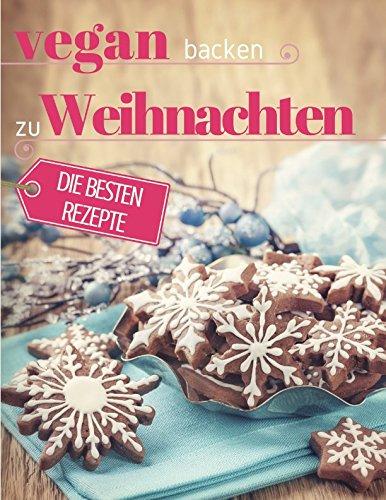 Image of Vegan backen zu Weihnachten: Plätzchen, Torten & Konfekt für die schönste Zeit des Jahres (Vegan genießen, Band 3)