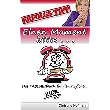 Einen Moment bitte ...: Das TASCHENbuch für den täglichen Erfolg!