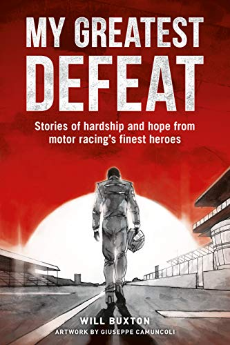 My Greatest Defeat: Stories of Hardship and Hope from Motor Racing's Finest Heroes -